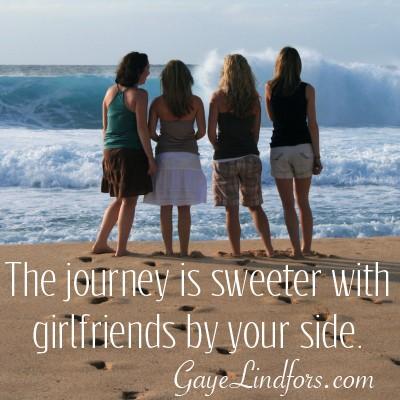 Journey is sweeter...girlfriends by side