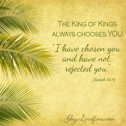 The King of Kings Always Chooses YOU
