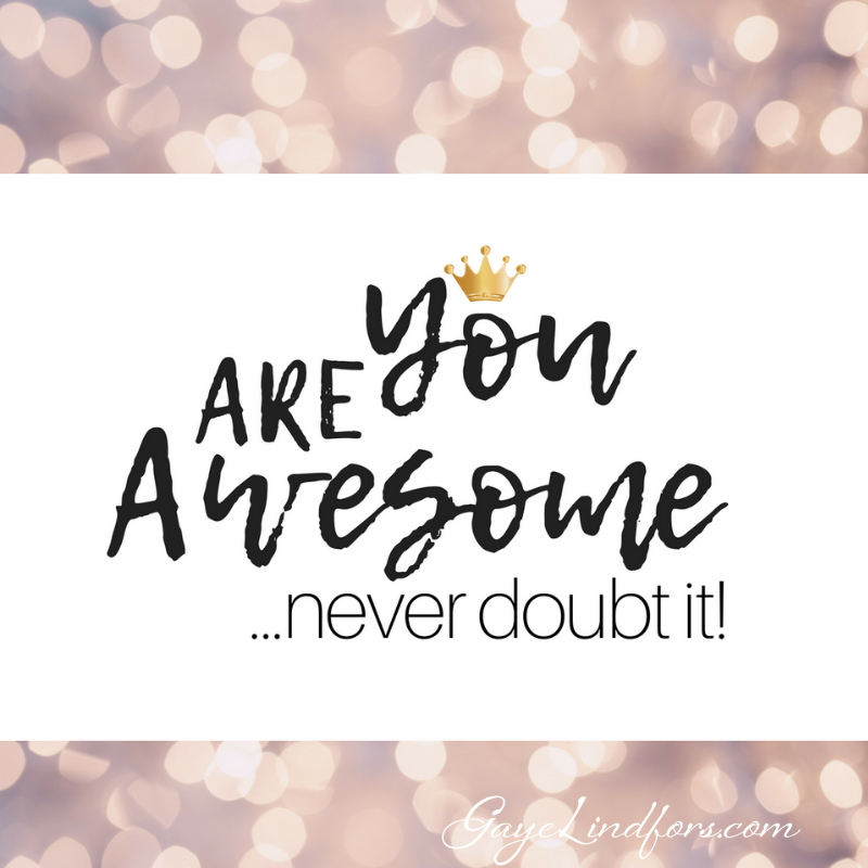 You are awesome! from Gaye Lindfors