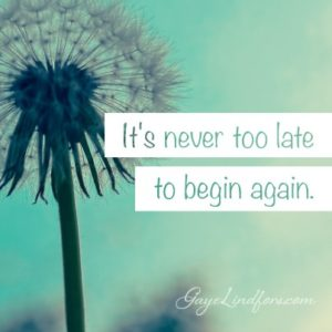 It's never too late to begin again.