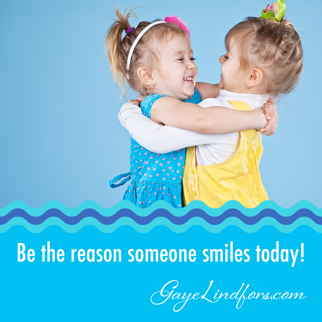 Be the reason someone smiles today, from Gaye Lindfors