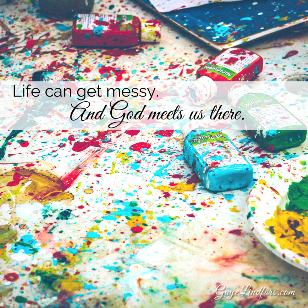 Life can get messy. And God meets us there.