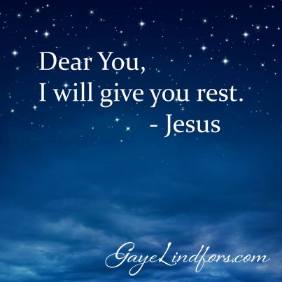 Dear You, I will give you rest. -Jesus