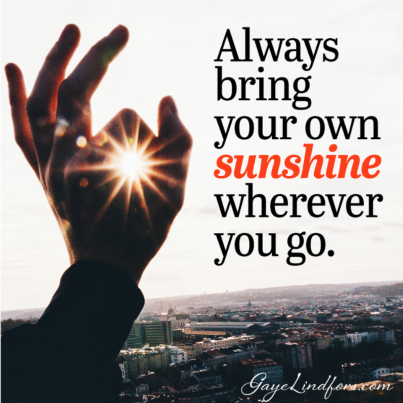 Always bring your own sunshine wherever you go