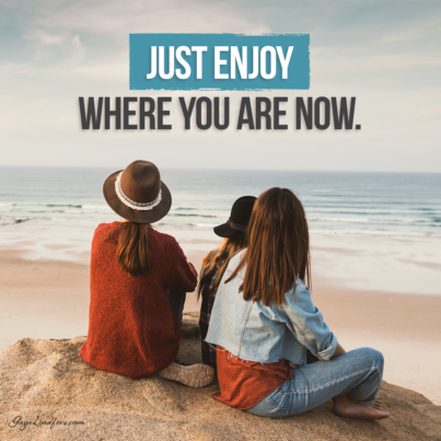 Enjoy Where You Are