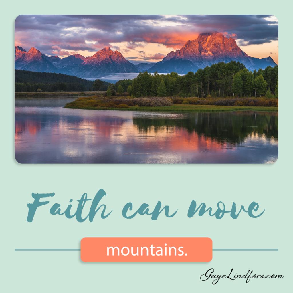 Faith can move mountains - KG