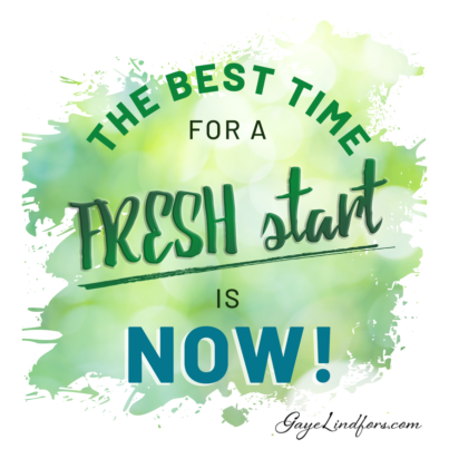 The Best Time for a FRESH Start is NOW!