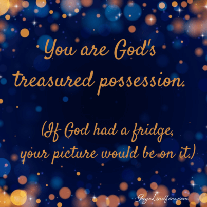 You are a treasured posession
