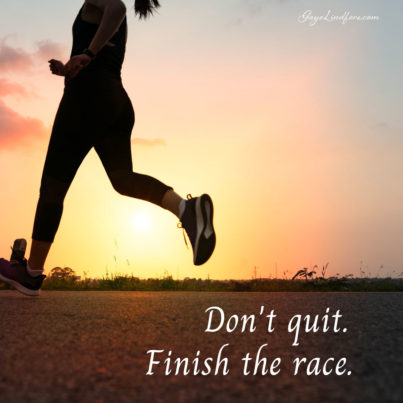 Don't quit finish the race